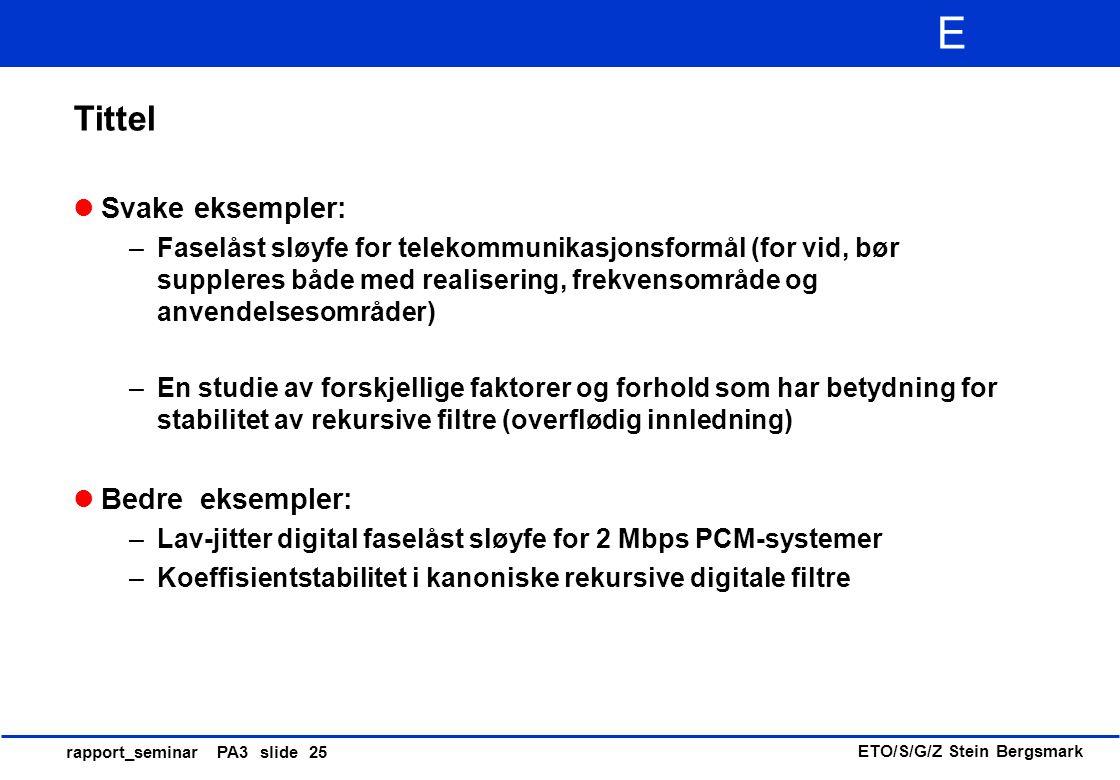 ETO/S/G/Z Stein Bergsmark E rapport_seminar PA3 slide 25 Tittel Svake eksempler: –Faselåst sløyfe for telekommunikasjonsformål (for vid, bør suppleres