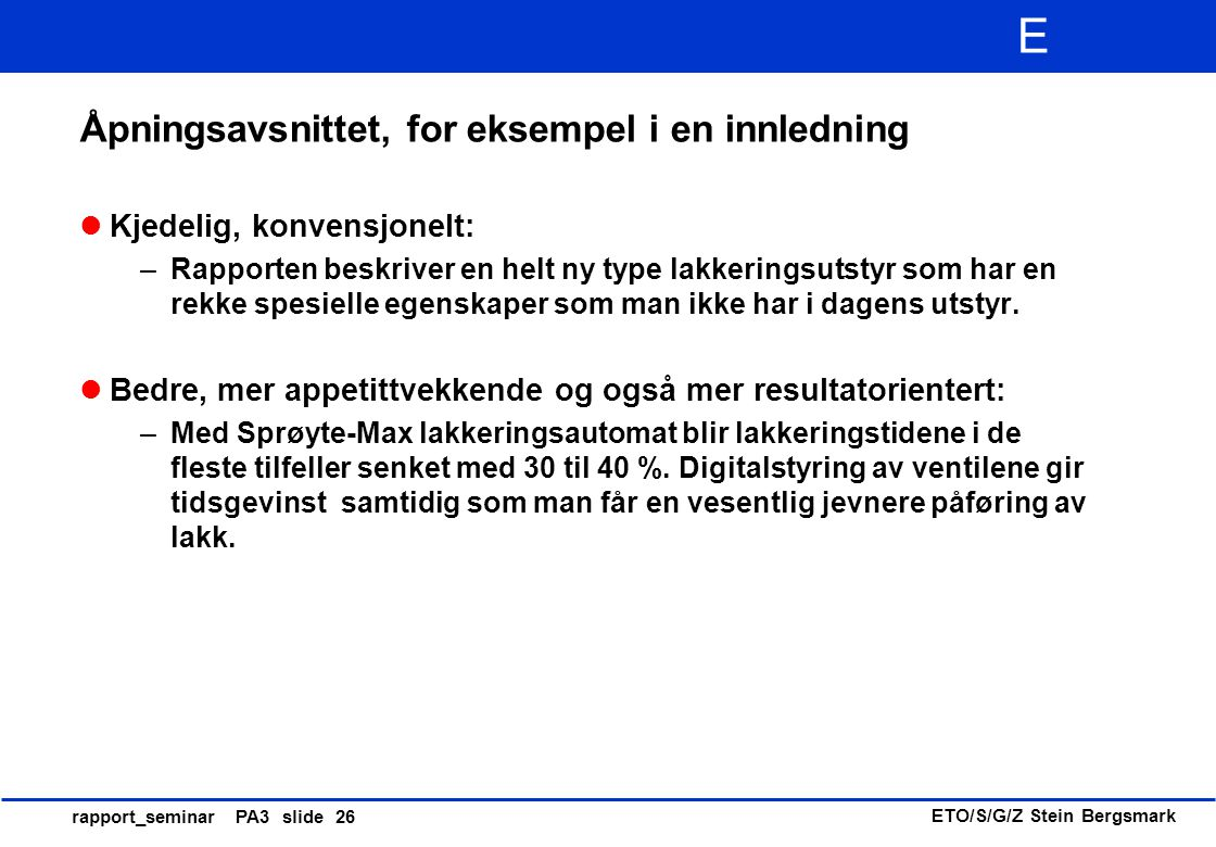 ETO/S/G/Z Stein Bergsmark E rapport_seminar PA3 slide 26 Åpningsavsnittet, for eksempel i en innledning Kjedelig, konvensjonelt: –Rapporten beskriver