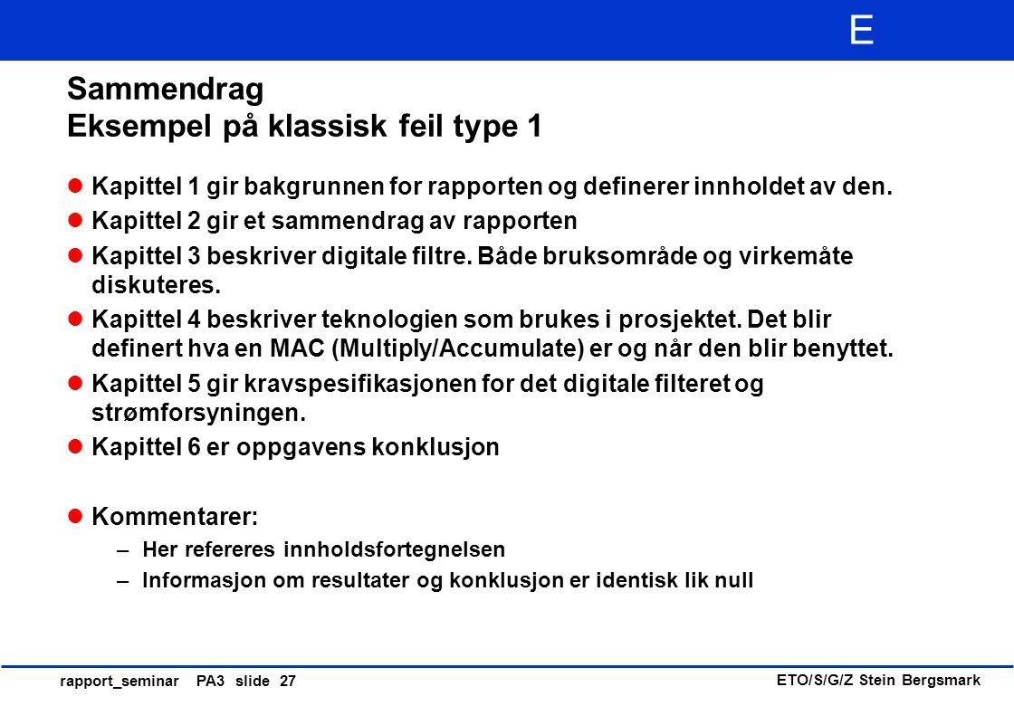 ETO/S/G/Z Stein Bergsmark E rapport_seminar PA3 slide 27 Sammendrag Eksempel på klassisk feil type 1 Kapittel 1 gir bakgrunnen for rapporten og define