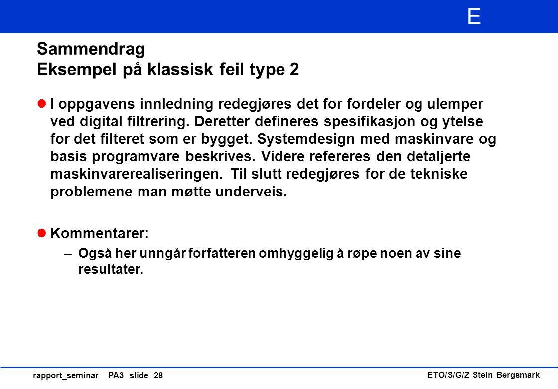 ETO/S/G/Z Stein Bergsmark E rapport_seminar PA3 slide 28 Sammendrag Eksempel på klassisk feil type 2 I oppgavens innledning redegjøres det for fordele