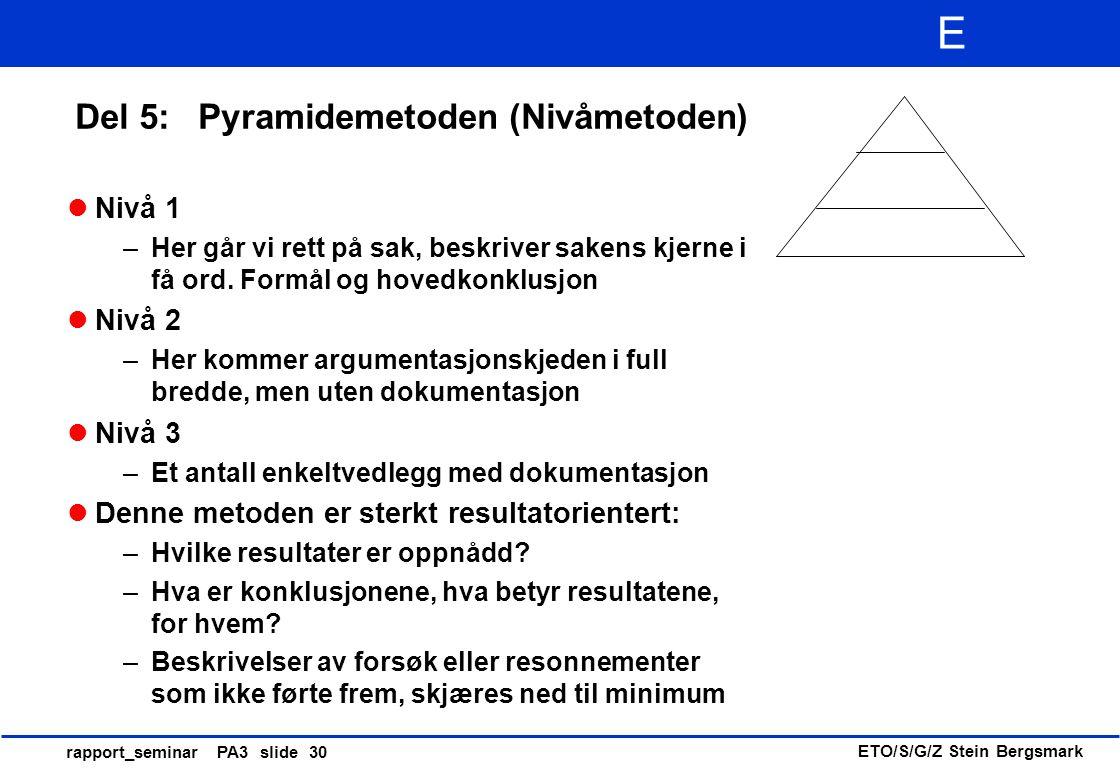 ETO/S/G/Z Stein Bergsmark E rapport_seminar PA3 slide 30 Del 5: Pyramidemetoden (Nivåmetoden) Nivå 1 –Her går vi rett på sak, beskriver sakens kjerne