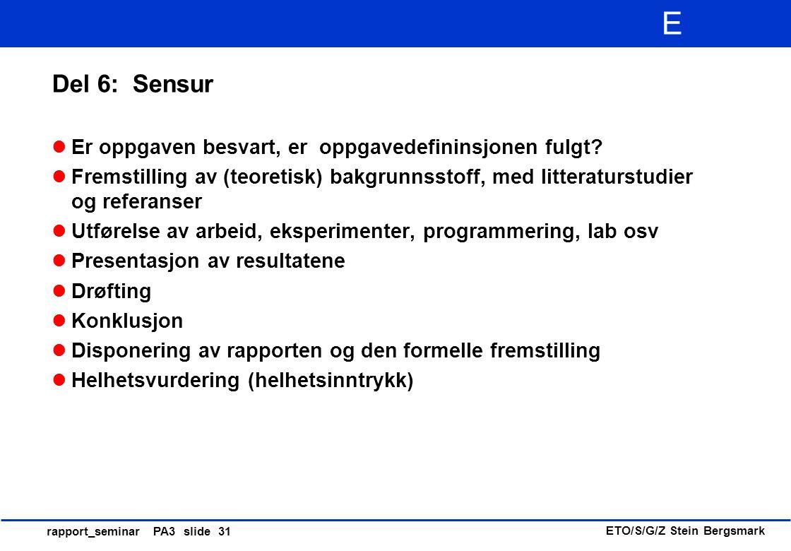 ETO/S/G/Z Stein Bergsmark E rapport_seminar PA3 slide 31 Del 6: Sensur Er oppgaven besvart, er oppgavedefininsjonen fulgt? Fremstilling av (teoretisk)