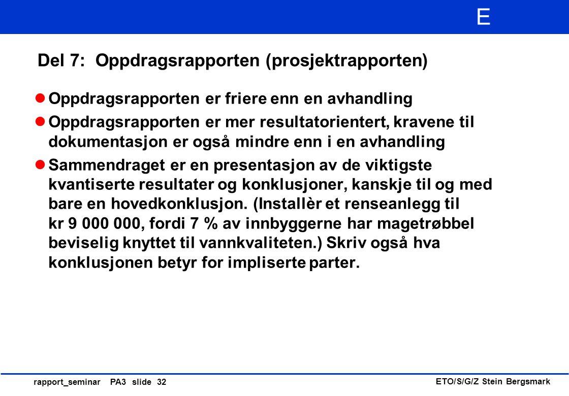 ETO/S/G/Z Stein Bergsmark E rapport_seminar PA3 slide 32 Del 7: Oppdragsrapporten (prosjektrapporten) Oppdragsrapporten er friere enn en avhandling Op