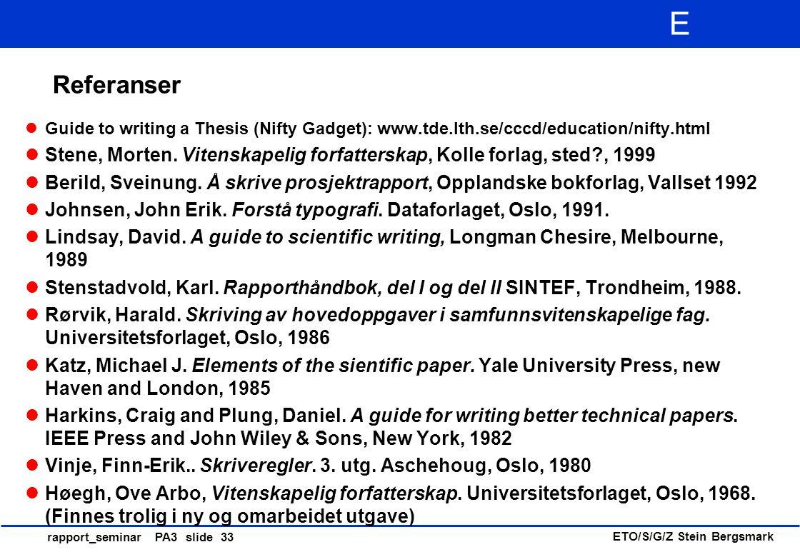 ETO/S/G/Z Stein Bergsmark E rapport_seminar PA3 slide 33 Referanser Guide to writing a Thesis (Nifty Gadget): www.tde.lth.se/cccd/education/nifty.html Stene, Morten.