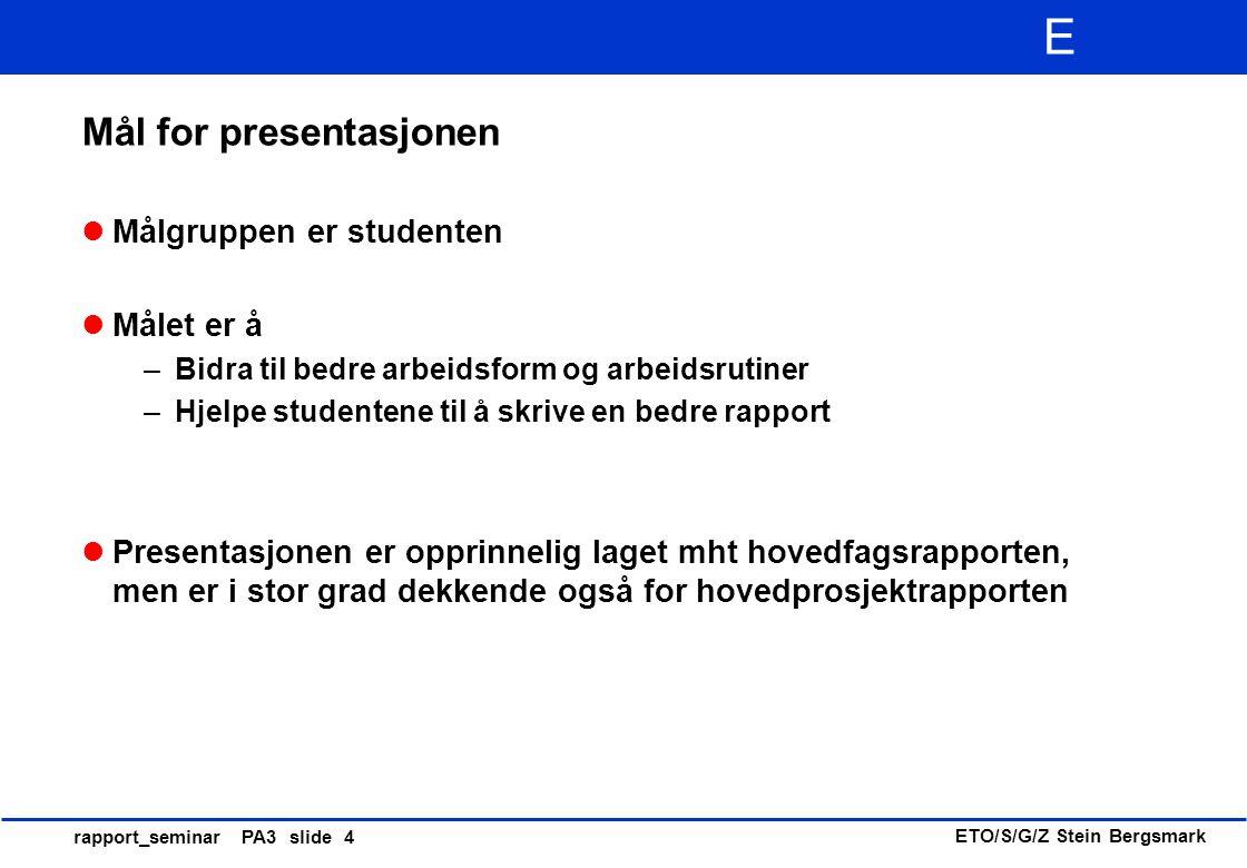 ETO/S/G/Z Stein Bergsmark E rapport_seminar PA3 slide 25 Tittel Svake eksempler: –Faselåst sløyfe for telekommunikasjonsformål (for vid, bør suppleres både med realisering, frekvensområde og anvendelsesområder) –En studie av forskjellige faktorer og forhold som har betydning for stabilitet av rekursive filtre (overflødig innledning) Bedre eksempler: –Lav-jitter digital faselåst sløyfe for 2 Mbps PCM-systemer –Koeffisientstabilitet i kanoniske rekursive digitale filtre