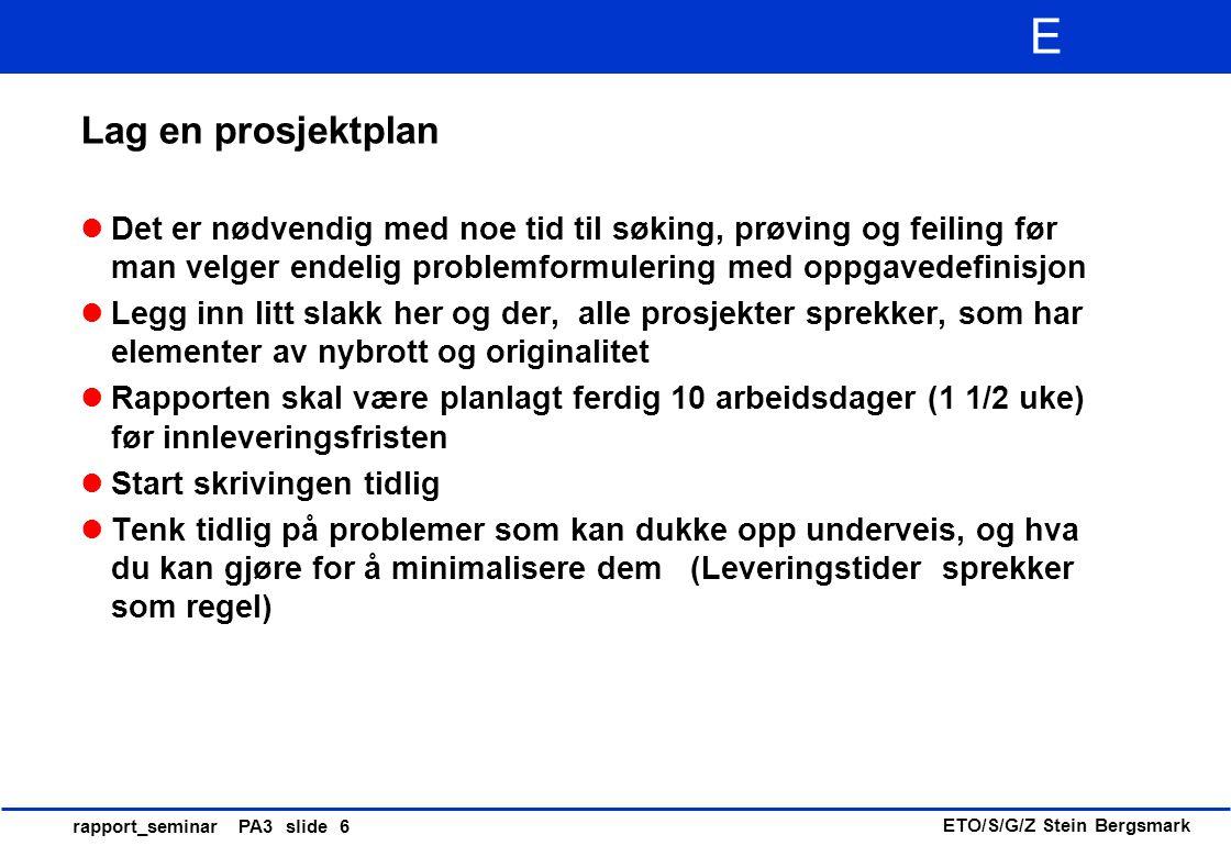 ETO/S/G/Z Stein Bergsmark E rapport_seminar PA3 slide 17 Forord Forordet er rapportens administrative innledning Inneholder relevante opplysninger av ikke faglig art Tilknytning til forskningsprosjekt(er) Takk på nøkternt vis de som takkes skal Sted Tidsangivelse (måned og år) Navn på forfatter(e) Skal normalt ikke signeres (undertegnes) Kort, en kvart side