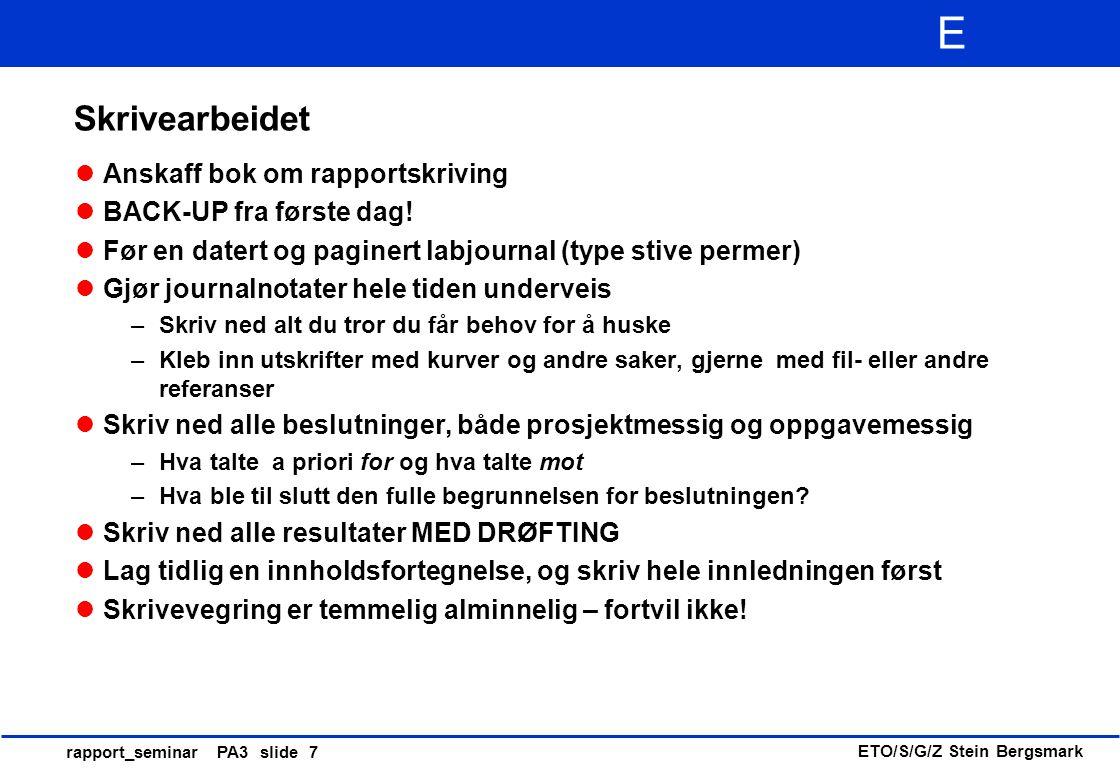 ETO/S/G/Z Stein Bergsmark E rapport_seminar PA3 slide 18 Innledning Innledningen er rapportens faglige innledning (i motsetning til forordet) Innledningen er en trakt som skal lede leseren inn i ditt arbeid Bakgrunn, tema og problemstilling, formål med arbeidet Dagens forskningsmessige (eller tekniske) status på området, bruk referanser om mulig.