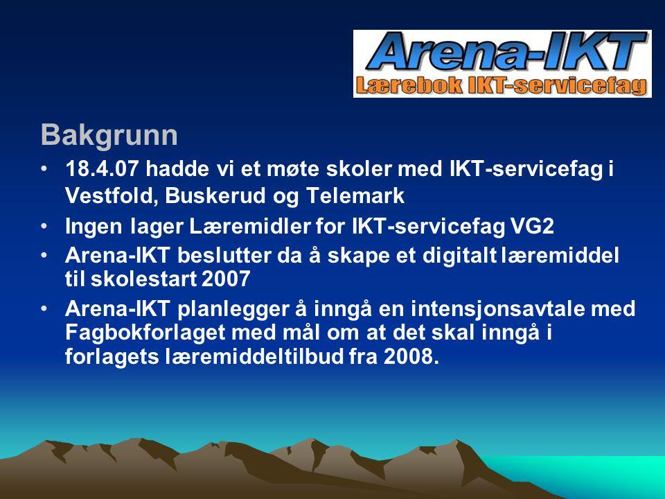 Bakgrunn 18.4.07 hadde vi et møte skoler med IKT-servicefag i Vestfold, Buskerud og Telemark Ingen lager Læremidler for IKT-servicefag VG2 Arena-IKT b
