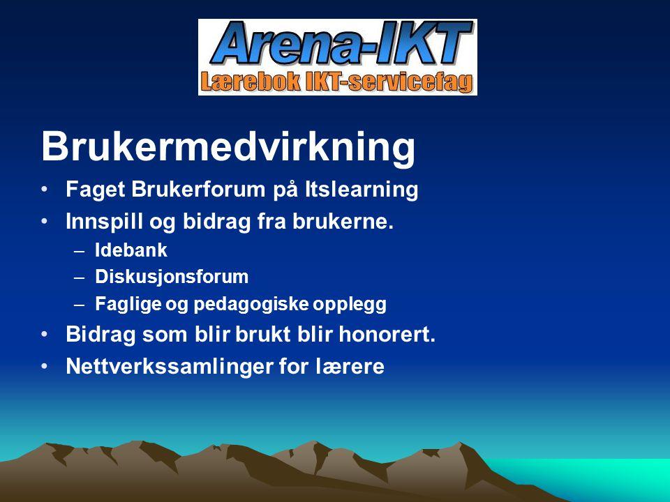 Brukermedvirkning Faget Brukerforum på Itslearning Innspill og bidrag fra brukerne. –Idebank –Diskusjonsforum –Faglige og pedagogiske opplegg Bidrag s