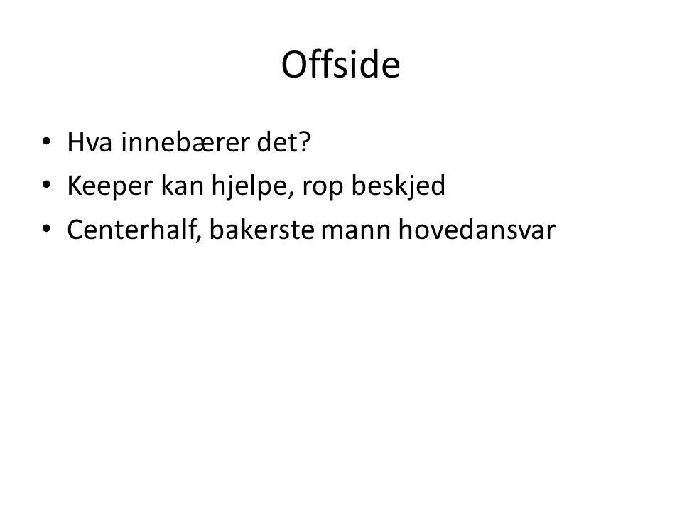 Taktikk - Exempel Spiss Midtbane Back Half Senter half  Forsvar - Styring  Når motstanderen har ballen er alle 11 forsvarsspillere  Styre, gå med – ikke møte!!