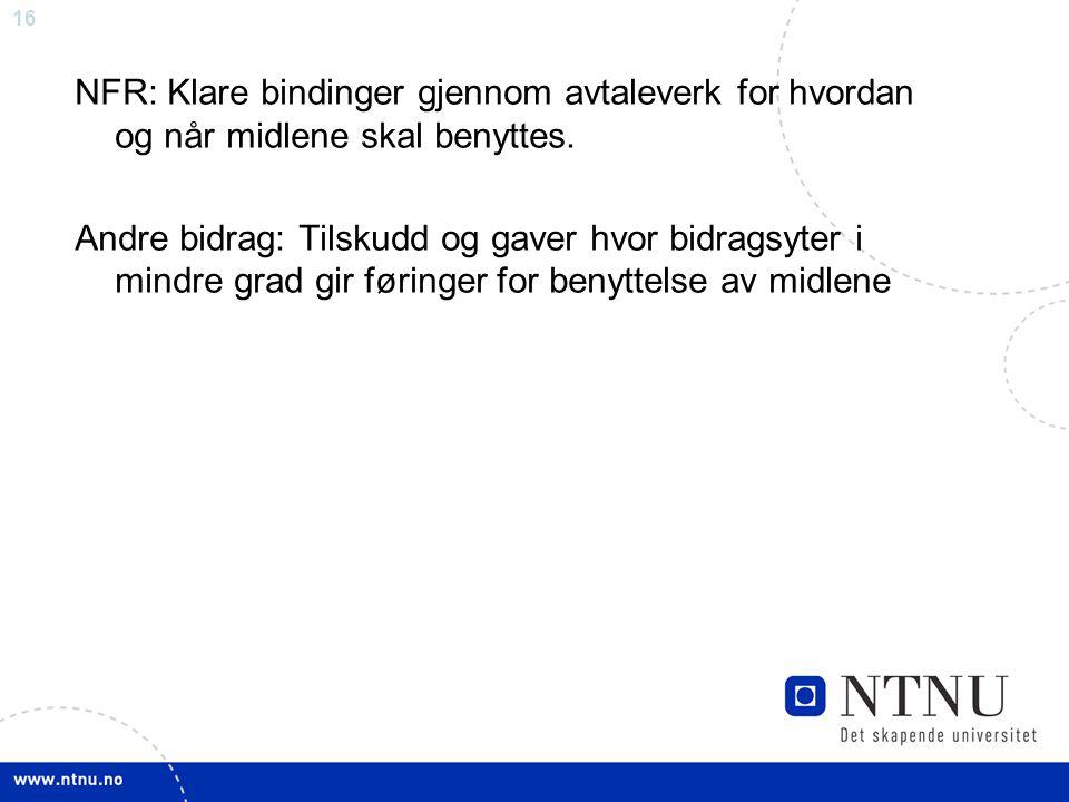 16 NFR: Klare bindinger gjennom avtaleverk for hvordan og når midlene skal benyttes. Andre bidrag: Tilskudd og gaver hvor bidragsyter i mindre grad gi