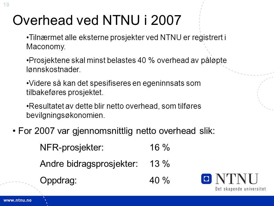 19 Overhead ved NTNU i 2007 Tilnærmet alle eksterne prosjekter ved NTNU er registrert i Maconomy. Prosjektene skal minst belastes 40 % overhead av pål