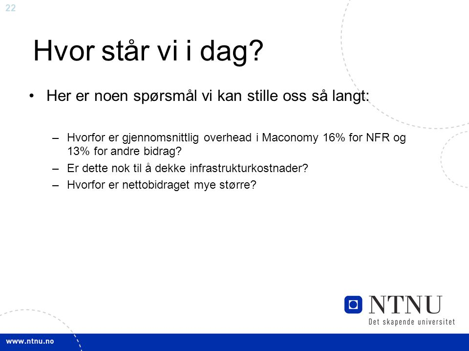 22 Her er noen spørsmål vi kan stille oss så langt: –Hvorfor er gjennomsnittlig overhead i Maconomy 16% for NFR og 13% for andre bidrag? –Er dette nok