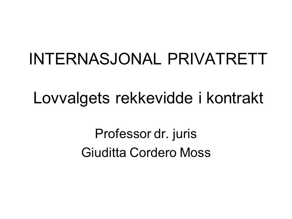 INTERNASJONAL PRIVATRETT Lovvalgets rekkevidde i kontrakt Professor dr. juris Giuditta Cordero Moss