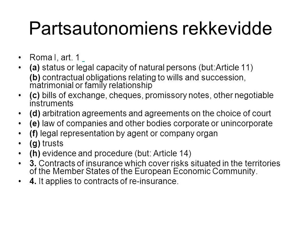 Partsautonomiens rekkevidde Roma I, art. 1 (a) status or legal capacity of natural persons (but:Article 11) (b) contractual obligations relating to wi