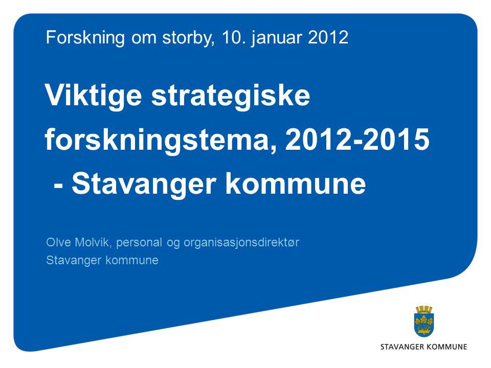 Viktige strategiske forskningstema, 2012-2015 - Stavanger kommune Olve Molvik, personal og organisasjonsdirektør Stavanger kommune Forskning om storby