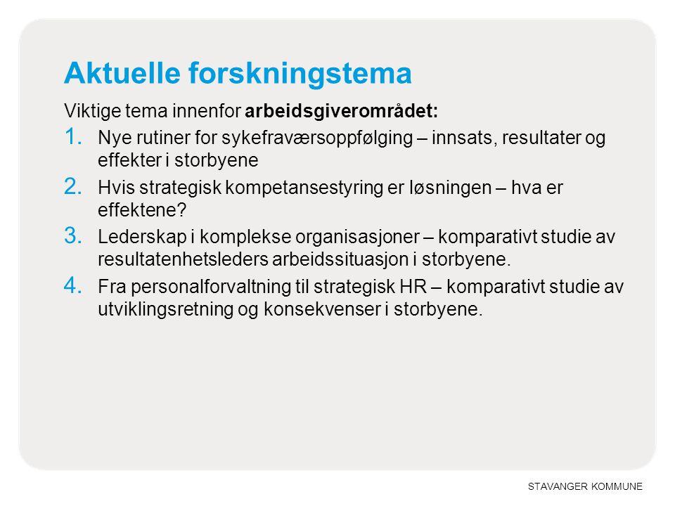 STAVANGER KOMMUNE Aktuelle forskningstema Viktige tema innenfor arbeidsgiverområdet: 1. Nye rutiner for sykefraværsoppfølging – innsats, resultater og