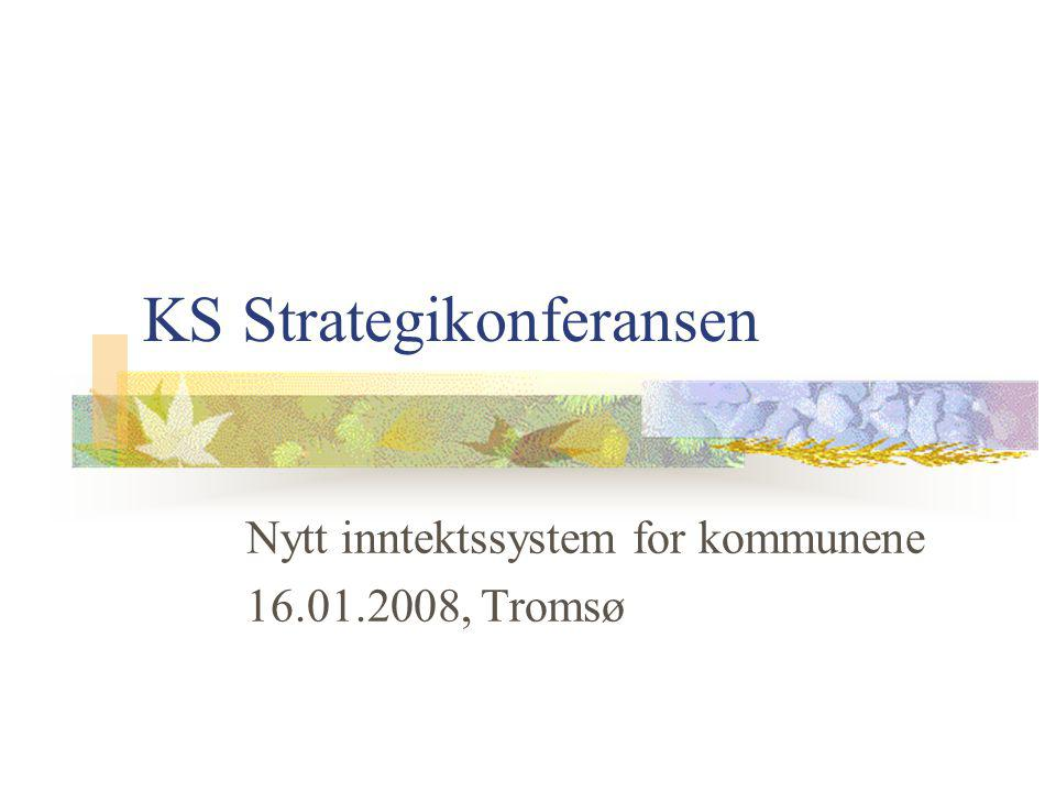 KS Strategikonferansen Nytt inntektssystem for kommunene 16.01.2008, Tromsø