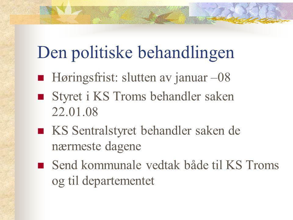 Den politiske behandlingen Høringsfrist: slutten av januar –08 Styret i KS Troms behandler saken 22.01.08 KS Sentralstyret behandler saken de nærmeste