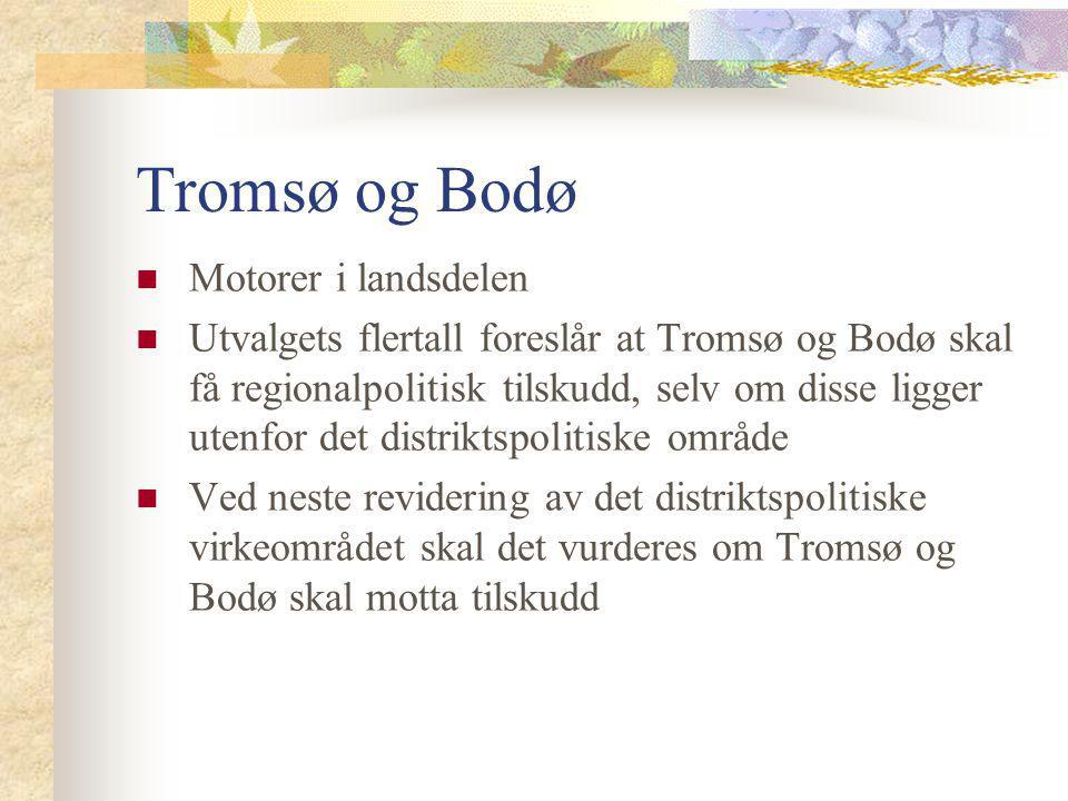 Tromsø og Bodø Motorer i landsdelen Utvalgets flertall foreslår at Tromsø og Bodø skal få regionalpolitisk tilskudd, selv om disse ligger utenfor det