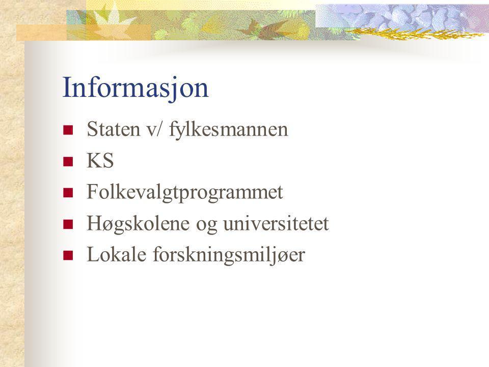 Informasjon Staten v/ fylkesmannen KS Folkevalgtprogrammet Høgskolene og universitetet Lokale forskningsmiljøer