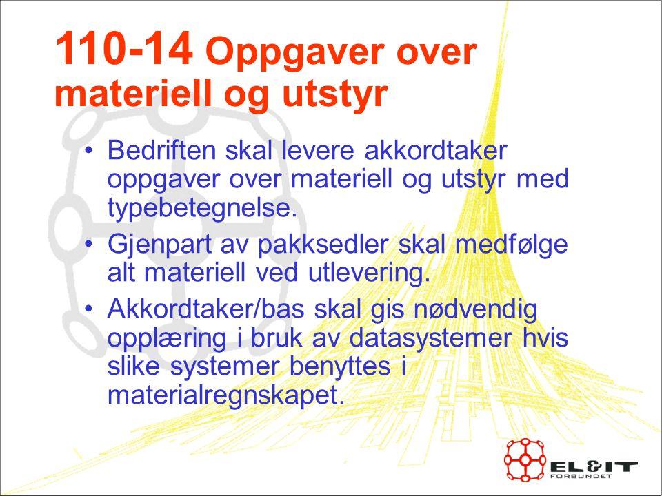 110-14 Oppgaver over materiell og utstyr Bedriften skal levere akkordtaker oppgaver over materiell og utstyr med typebetegnelse.