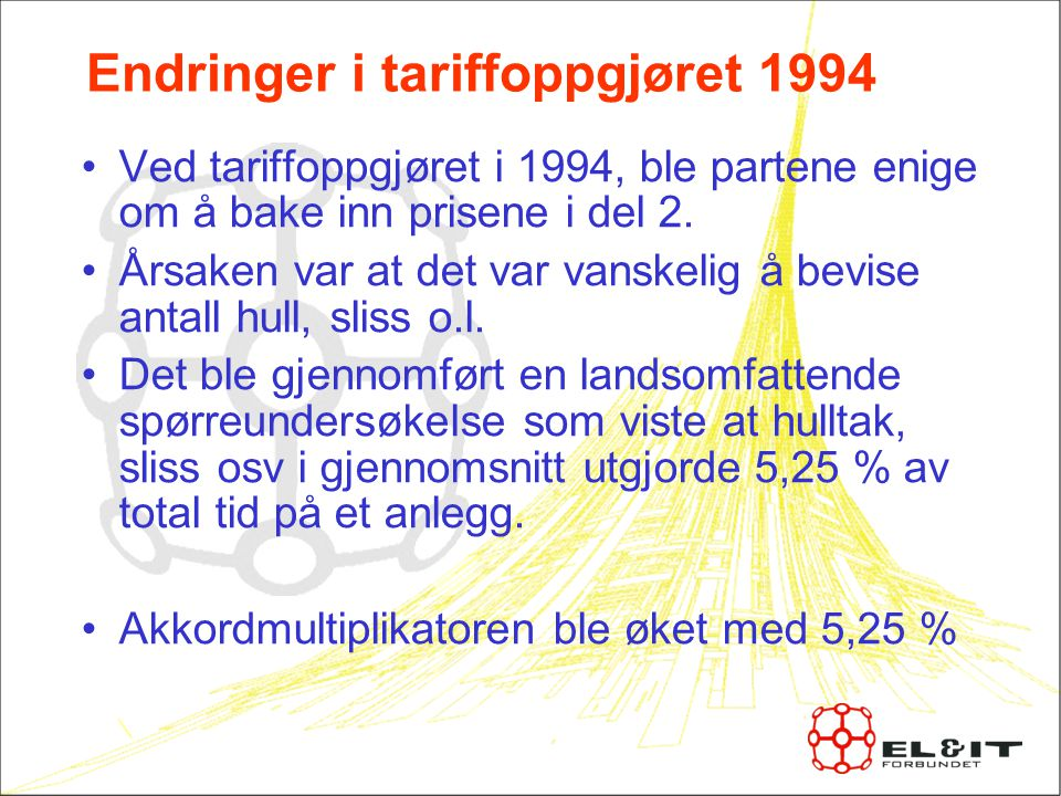 Endringer i tariffoppgjøret 1994 Ved tariffoppgjøret i 1994, ble partene enige om å bake inn prisene i del 2.