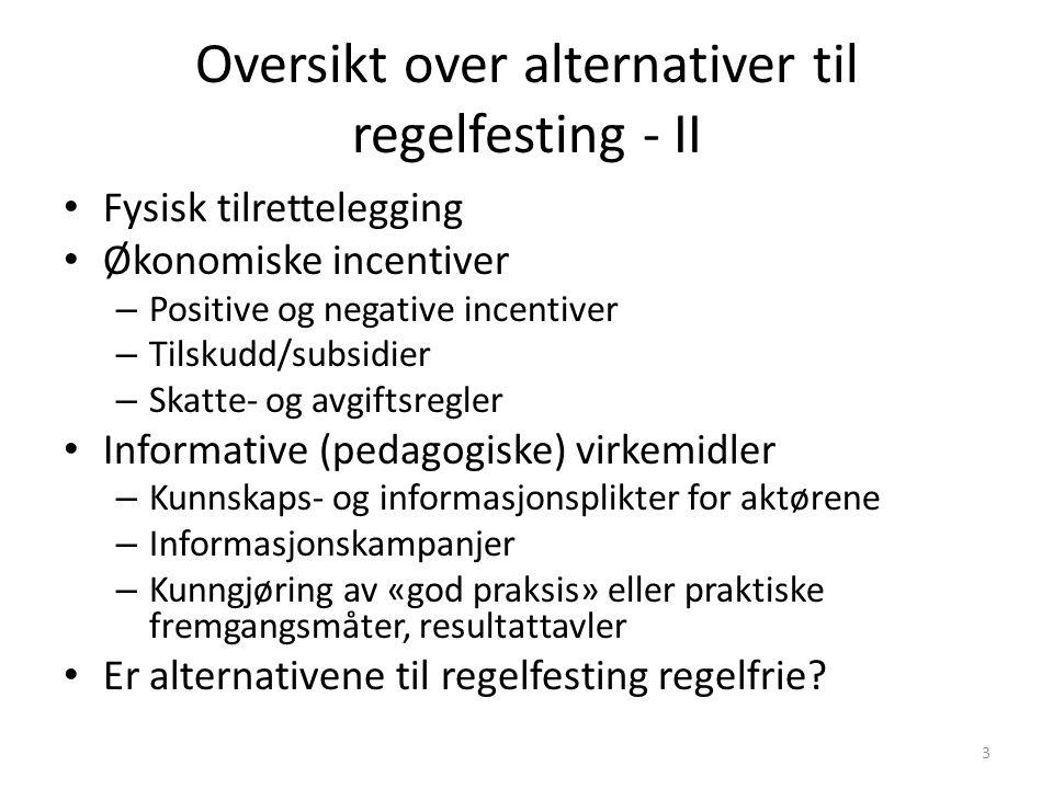 Oversikt over alternativer til regelfesting - II Fysisk tilrettelegging Økonomiske incentiver – Positive og negative incentiver – Tilskudd/subsidier –