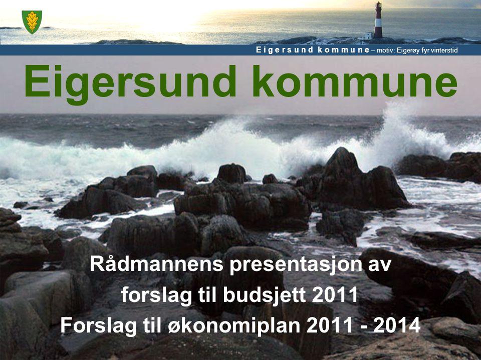 E i g e r s u n d k o m m u n e – motiv: Eigerøy fyr vinterstid Eigersund kommune Rådmannens presentasjon av forslag til budsjett 2011 Forslag til økonomiplan 2011 - 2014