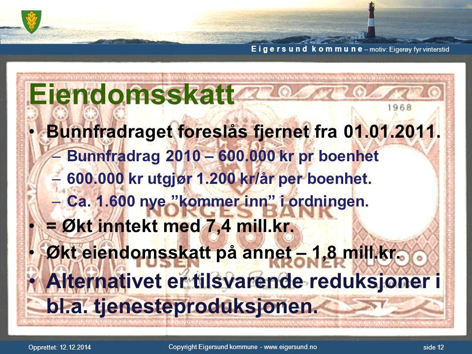 E i g e r s u n d k o m m u n e – motiv: Eigerøy fyr vinterstid Copyright Eigersund kommune - www.eigersund.no Opprettet: 12.12.2014side 12 Eiendomsskatt Bunnfradraget foreslås fjernet fra 01.01.2011.