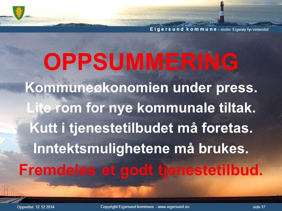 E i g e r s u n d k o m m u n e – motiv: Eigerøy fyr vinterstid Copyright Eigersund kommune - www.eigersund.no Opprettet: 12.12.2014side 17 OPPSUMMERING Kommuneøkonomien under press.