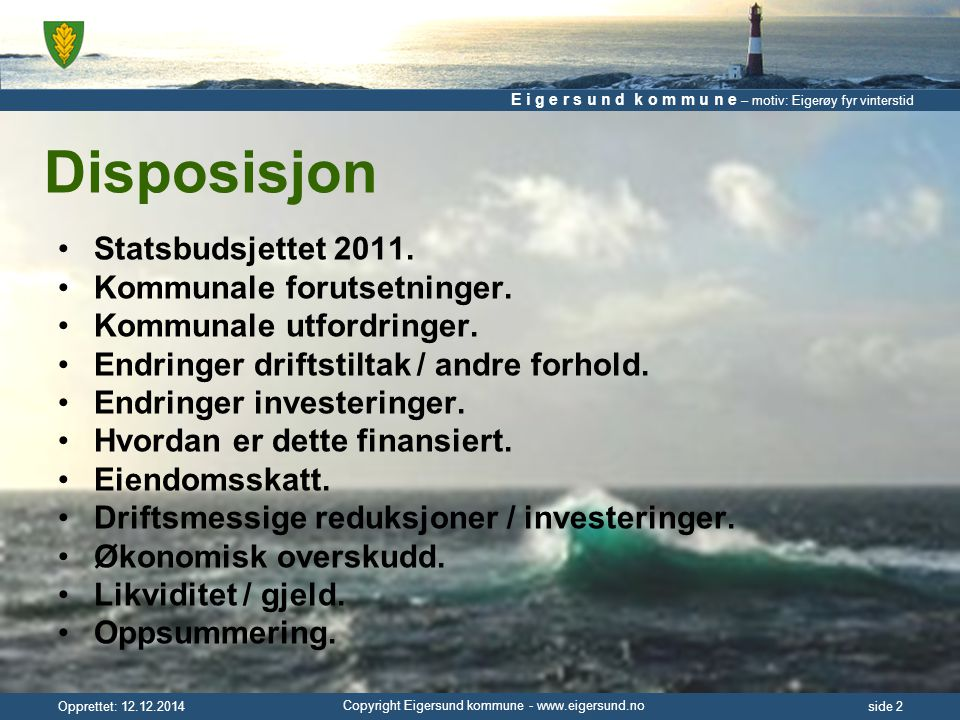 E i g e r s u n d k o m m u n e – motiv: Eigerøy fyr vinterstid Copyright Eigersund kommune - www.eigersund.no Opprettet: 12.12.2014side 2 Disposisjon Statsbudsjettet 2011.