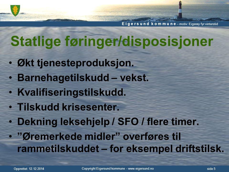 E i g e r s u n d k o m m u n e – motiv: Eigerøy fyr vinterstid Copyright Eigersund kommune - www.eigersund.no Opprettet: 12.12.2014side 5 Statlige føringer/disposisjoner Økt tjenesteproduksjon.