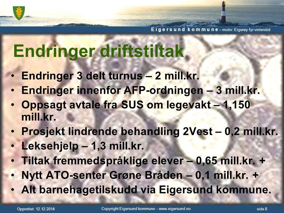 E i g e r s u n d k o m m u n e – motiv: Eigerøy fyr vinterstid Copyright Eigersund kommune - www.eigersund.no Opprettet: 12.12.2014side 8 Endringer driftstiltak Endringer 3 delt turnus – 2 mill.kr.