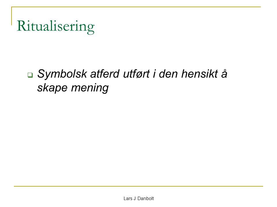 Lars J Danbolt Ritualisering  Symbolsk atferd utført i den hensikt å skape mening