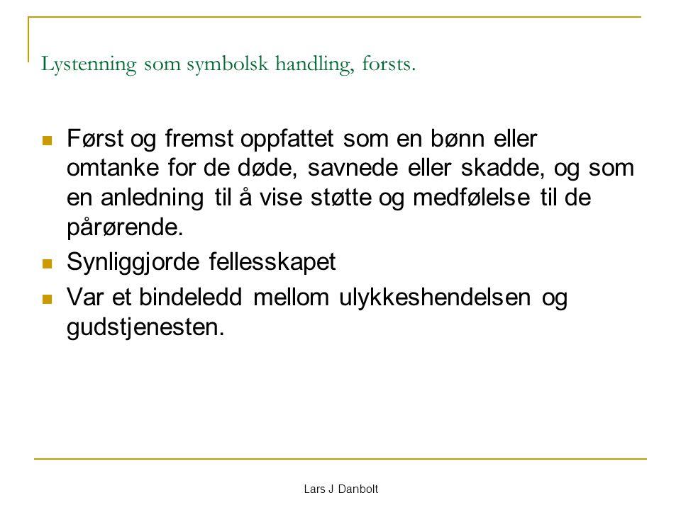 Lars J Danbolt Lystenning som symbolsk handling, forsts. Først og fremst oppfattet som en bønn eller omtanke for de døde, savnede eller skadde, og som