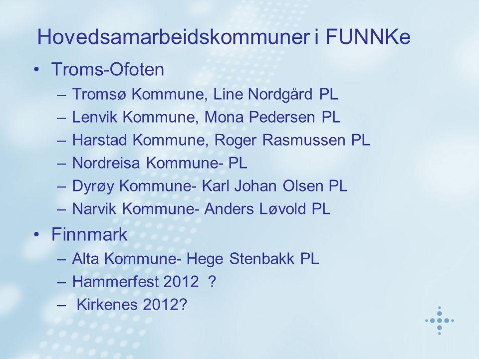 Hovedsamarbeidskommuner i FUNNKe Troms-Ofoten –Tromsø Kommune, Line Nordgård PL –Lenvik Kommune, Mona Pedersen PL –Harstad Kommune, Roger Rasmussen PL