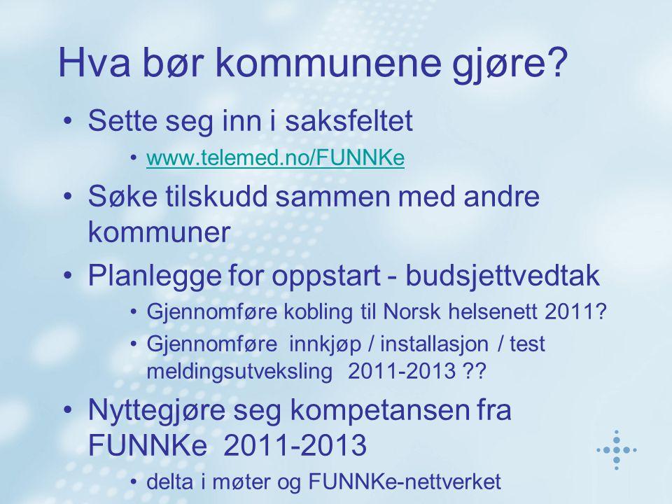 Hva bør kommunene gjøre? Sette seg inn i saksfeltet www.telemed.no/FUNNKe Søke tilskudd sammen med andre kommuner Planlegge for oppstart - budsjettved
