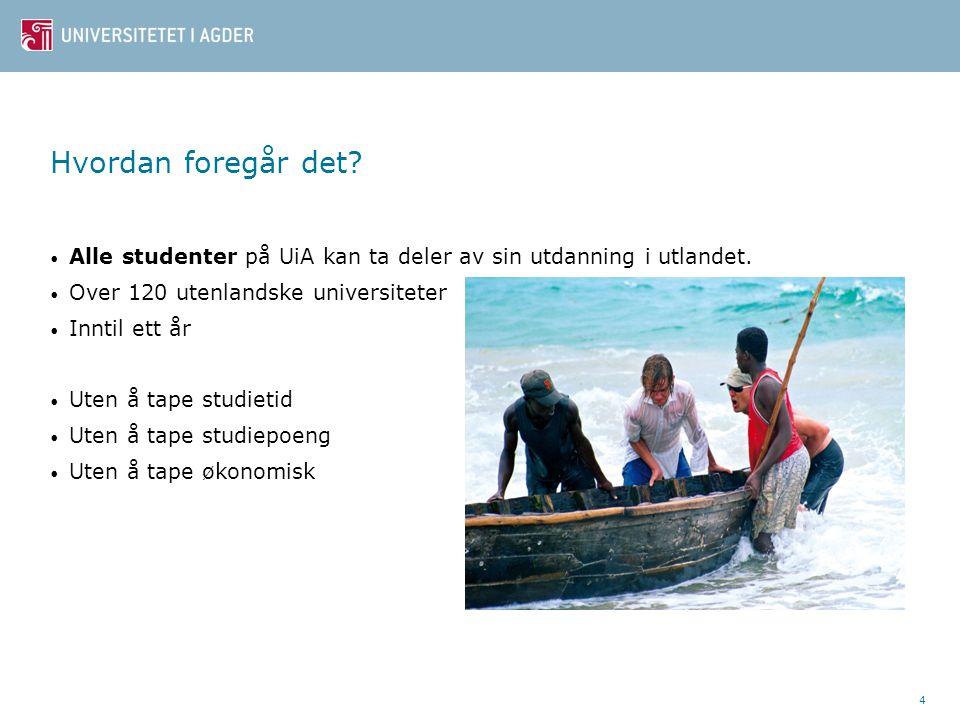 4 Hvordan foregår det. Alle studenter på UiA kan ta deler av sin utdanning i utlandet.