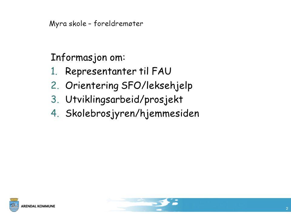 2 Myra skole – foreldremøter Informasjon om: 1.Representanter til FAU 2.Orientering SFO/leksehjelp 3.Utviklingsarbeid/prosjekt 4.Skolebrosjyren/hjemme
