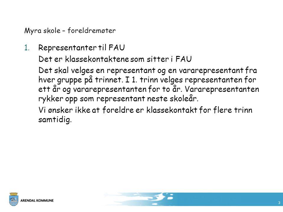 3 Myra skole – foreldremøter 1.Representanter til FAU Det er klassekontaktene som sitter i FAU Det skal velges en representant og en vararepresentant