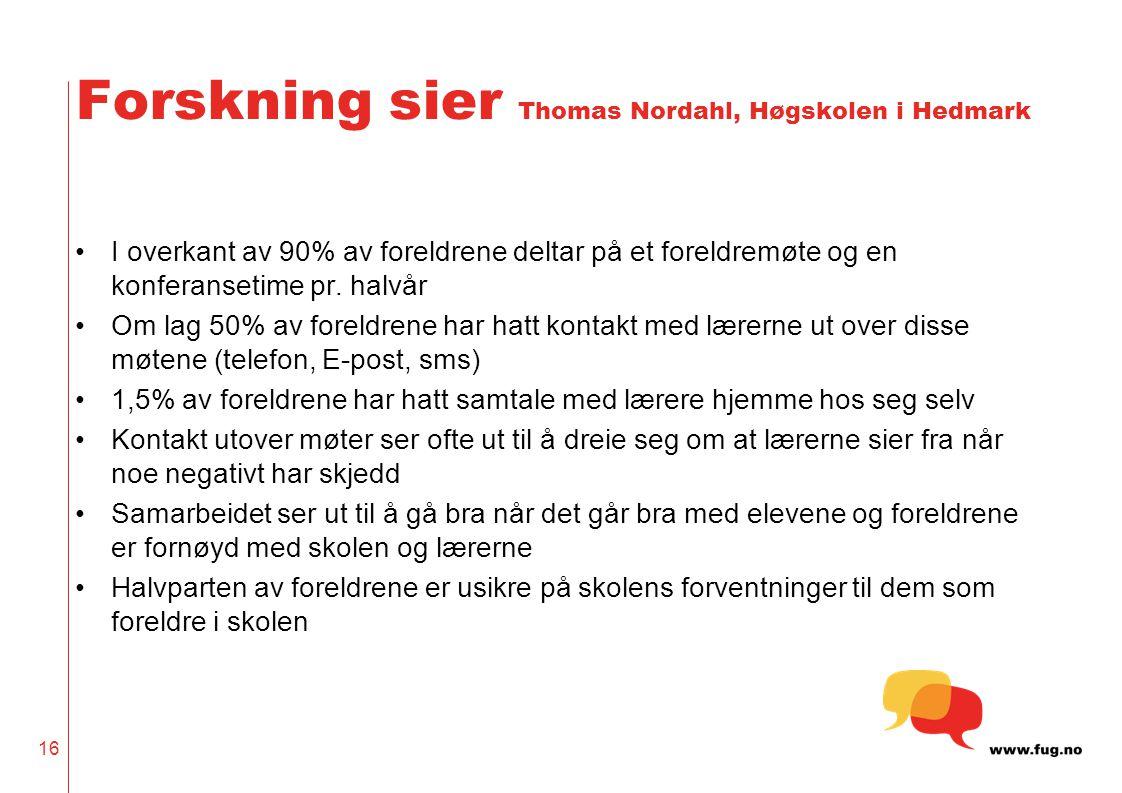16 Forskning sier Thomas Nordahl, Høgskolen i Hedmark I overkant av 90% av foreldrene deltar på et foreldremøte og en konferansetime pr.