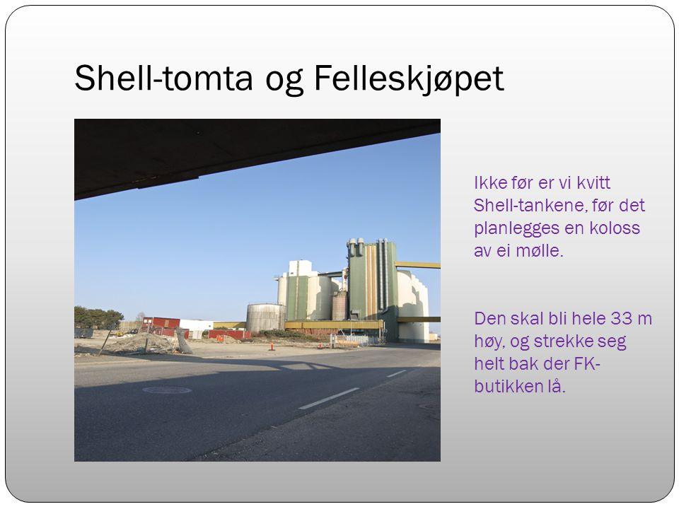 Shell-tomta og Felleskjøpet Ikke før er vi kvitt Shell-tankene, før det planlegges en koloss av ei mølle.