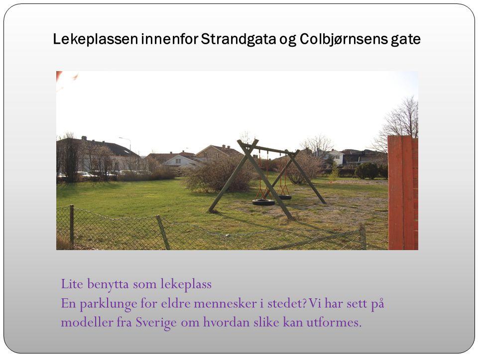 Lekeplassen innenfor Strandgata og Colbjørnsens gate Lite benytta som lekeplass En parklunge for eldre mennesker i stedet.