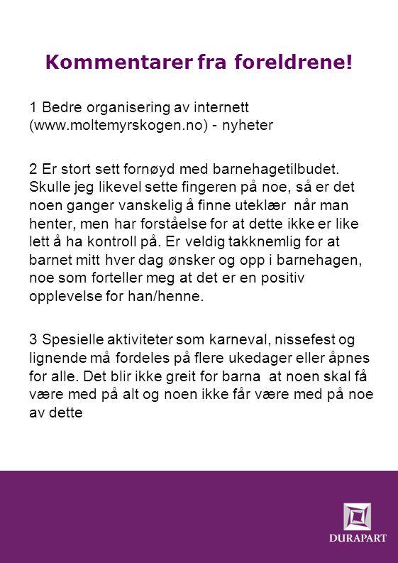 Kommentarer fra foreldrene! 1 Bedre organisering av internett (www.moltemyrskogen.no) - nyheter 2 Er stort sett fornøyd med barnehagetilbudet. Skulle