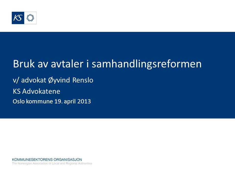 Bruk av avtaler i samhandlingsreformen v/ advokat Øyvind Renslo KS Advokatene Oslo kommune 19. april 2013