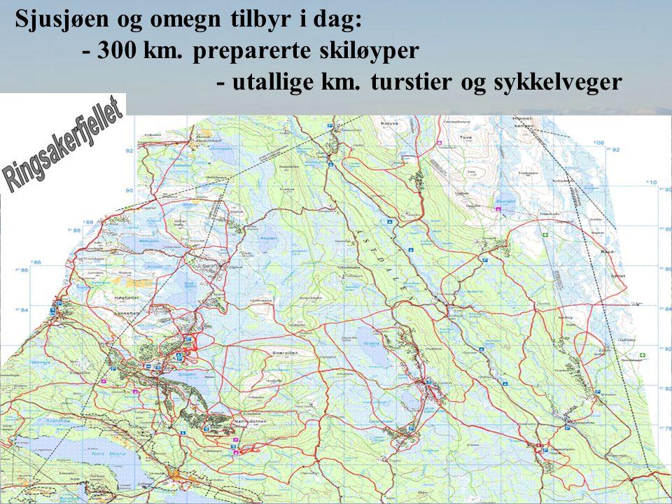 Sjusjøen og omegn tilbyr i dag: - 300 km. preparerte skiløyper - utallige km.