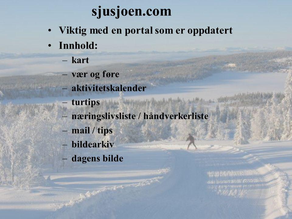 sjusjoen.com Viktig med en portal som er oppdatert Innhold: –kart –vær og føre –aktivitetskalender –turtips –næringslivsliste / håndverkerliste –mail / tips –bildearkiv –dagens bilde