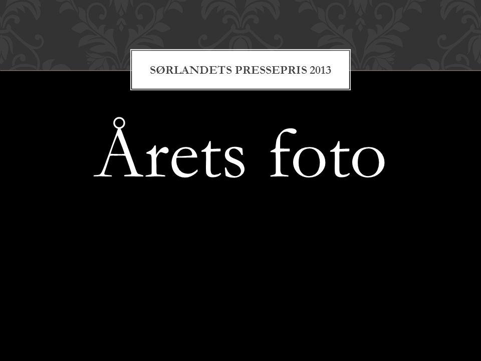 Årets foto SØRLANDETS PRESSEPRIS 2013
