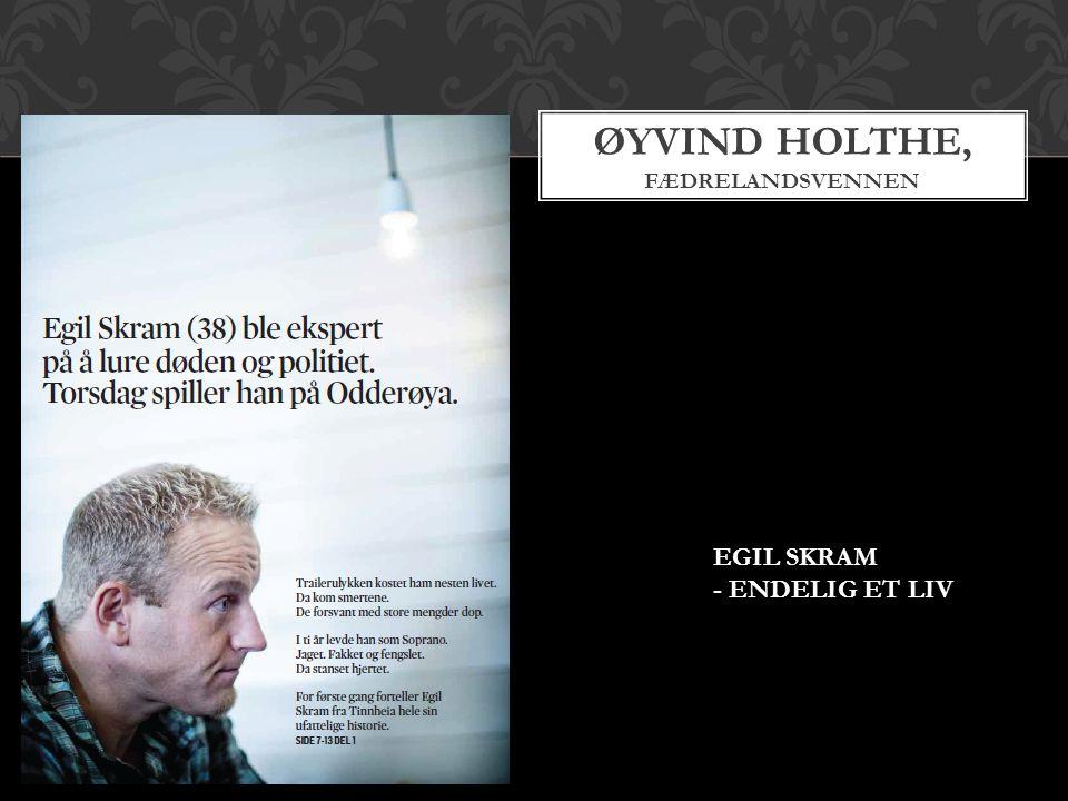 ØYVIND HOLTHE, FÆDRELANDSVENNEN EGIL SKRAM - ENDELIG ET LIV